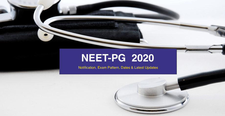 NEET PG 2020: Notification, Registration, Exam Pattern  & Dates